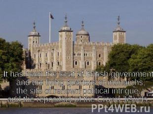 It has been the seat of British government and the living quarters of monarchs,