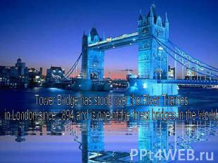 Tower Bridge has stood over the River Thames in London since 1894 and is one of