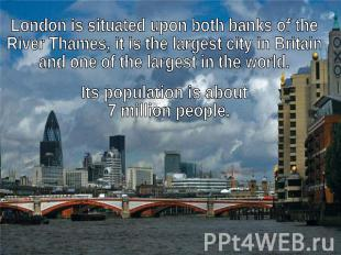 London is situated upon both banks of the River Thames, it is the largest city i