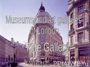 Museums and art galleries of London.Tate Gallery