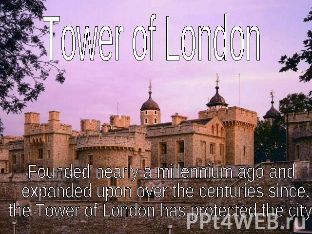Tower of LondonFounded nearly a millennium ago and expanded upon over the centuries since, the Tower of London has protected the city