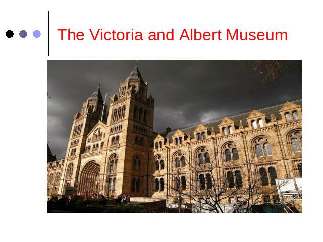 The Victoria and Albert Museum
