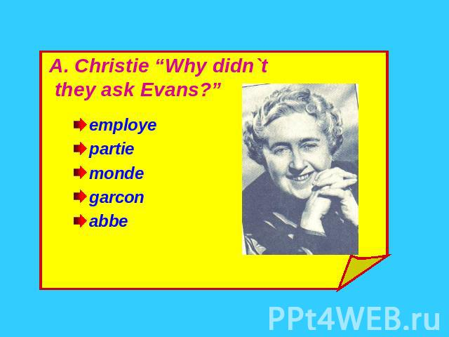 "A. Christie ""Why didn`t they ask Evans?"" employepartiemondegarconabbe"