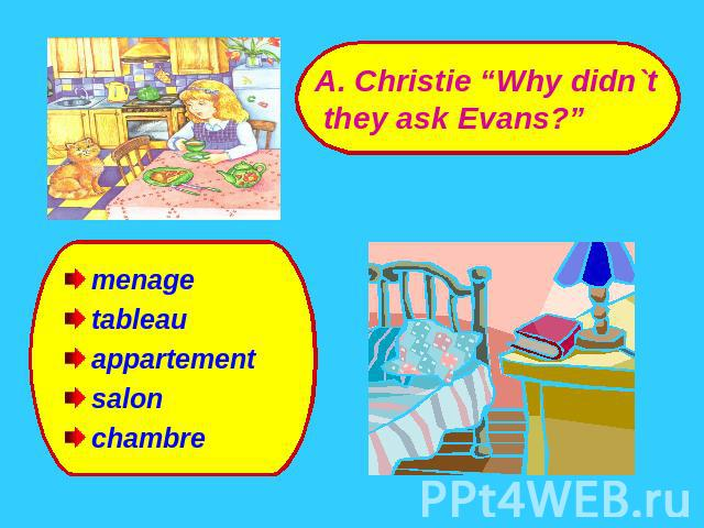 "A. Christie ""Why didn`t they ask Evans?"" menagetableauappartementsalonchambre"