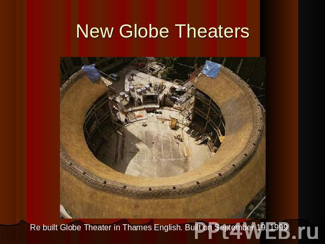New Globe Theaters Re built Globe Theater in Thames English. Built on September 19, 1999.