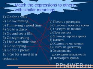 Match the expressions to others with similar meanings 1) Go for a walk2) Go swim