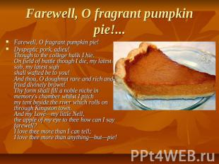 Farewell, O fragrant pumpkin pie!... Farewell, O fragrant pumpkin pie!Dyspeptic