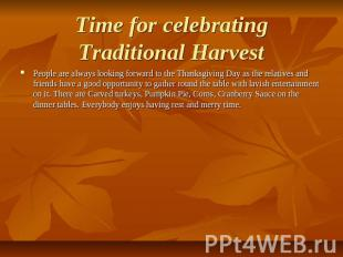 Time for celebrating Traditional Harvest People are always looking forward to th