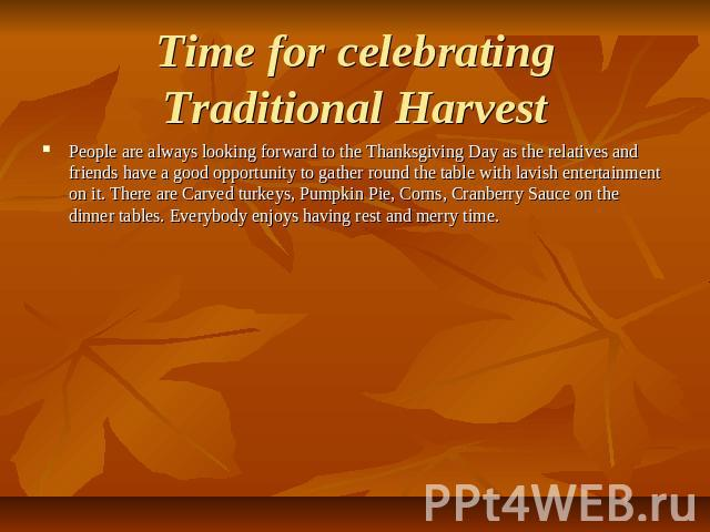 Time for celebrating Traditional Harvest People are always looking forward to the Thanksgiving Day as the relatives and friends have a good opportunity to gather round the table with lavish entertainment on it. There are Carved turkeys, Pumpkin Pie,…