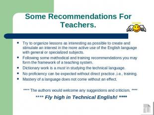 Some Recommendations For Teachers. Try to organize lessons as interesting as pos