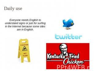 Daily use Everyone needs English to understand signs or just for surfing in the