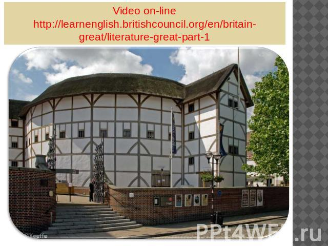 Video on-line http://learnenglish.britishcouncil.org/en/britain-great/literature-great-part-1