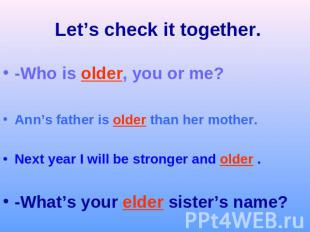 Let's check it together.-Who is older, you or me?Ann's father is older than her