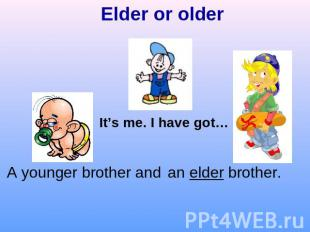 Elder or olderIt's me. I have got…A younger brother andan elder brother.