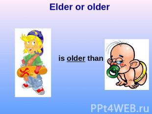 Elder or olderis older than