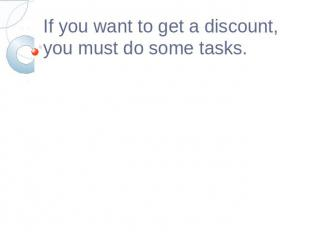 If you want to get a discount, you must do some tasks.