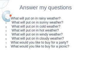 Answer my questionsWhat will put on in rainy weather? What will put on in sunny
