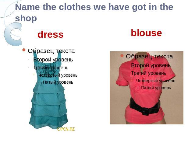 Name the clothes we have got in the shopdress