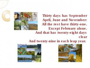 Calendar PoetryThirty days has SeptemberApril, June and November:All the rest ha