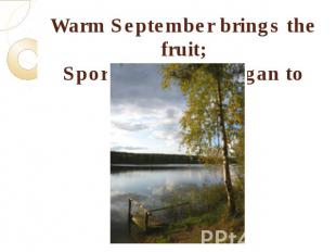 Warm September brings the fruit;Sportsmen then began to shoot.