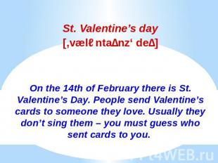 St. Valentine's daySt. Valentine's day[,væləntaɪnz' deɪ]On the 14th of February