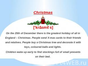 Christmas['krɪsməs]On the 25th of December there is the greatest holiday of all