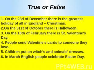 True or False1. On the 23d of December there is the greatest holiday of all in E
