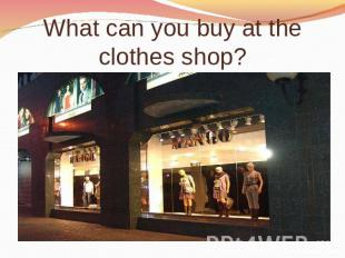 What can you buy at the clothes shop?
