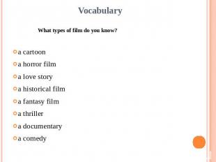 VocabularyWhat types of film do you know?a cartoona horror filma love storya his