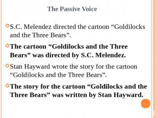 "The Passive VoiceS.C. Melendez directed the cartoon ""Goldilocks and the Three Be"
