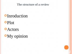 The structure of a reviewInroductionPlotActorsMy opinion