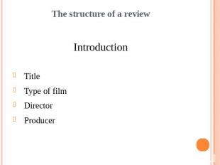 The structure of a reviewIntroductionTitleType of filmDirectorProducer