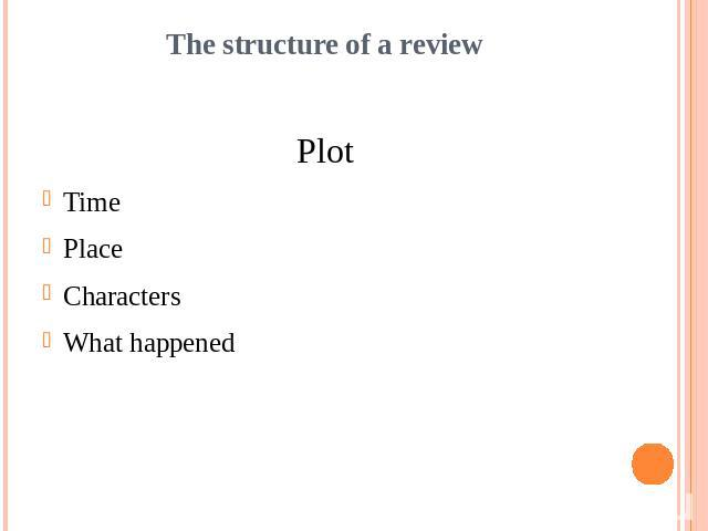 The structure of a reviewPlotTimePlaceCharactersWhat happened