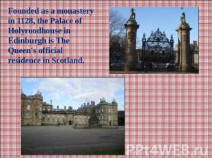 Founded as a monastery in 1128, the Palace of Holyroodhouse in Edinburgh is The