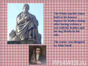 The White marble statue built in his honour depicts Sir Walter sitting after hav