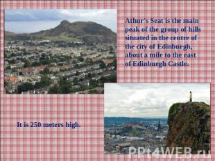 Athur's Seat is the main peak of the group of hills situated in the centre of th