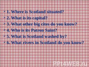 1. Where is Scotland situated?2. What is its capital?3. What other big cites do