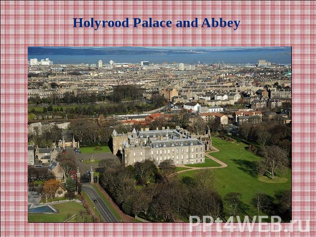 Holyrood Palace and Abbey