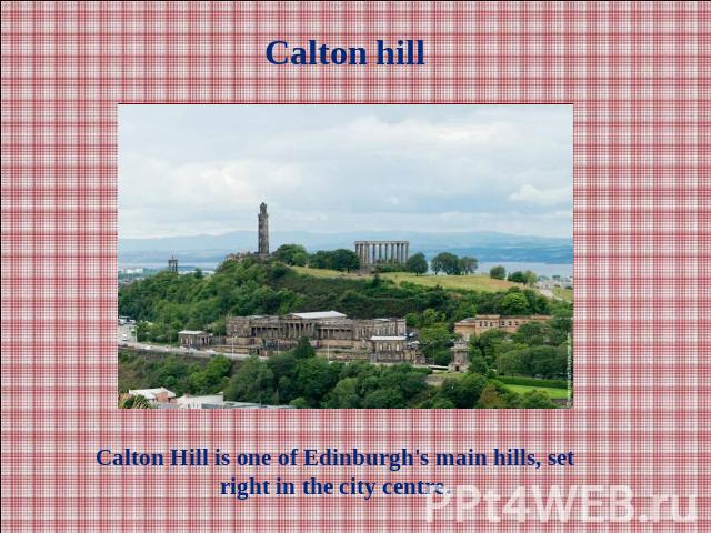 Calton hillCalton Hill is one of Edinburgh's main hills, set right in the city centre.