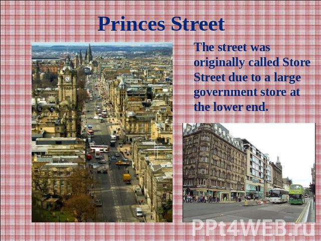 Princes StreetThe street was originally called Store Street due to a large government store at the lower end.