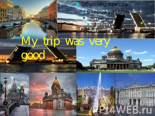 My trip was very good.