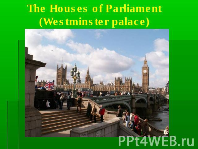 The Houses of Parliament(Westminster palace)