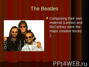 The BeatlesComposing their own material (Lennon and McCartney were the major cre