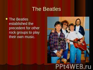 The BeatlesThe Beatles established the precedent for other rock groups to play t