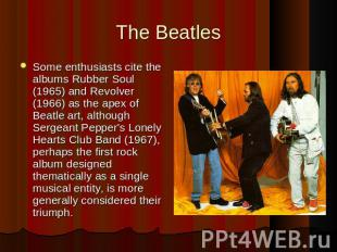Some enthusiasts cite the albums Rubber Soul (1965) and Revolver (1966) as the a