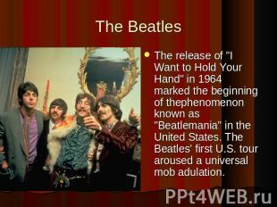 "The BeatlesThe release of ""I Want to Hold Your Hand"" in 1964 marked the beginnin"