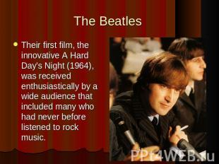 The Beatles Their first film, the innovative A Hard Day's Night (1964), was rece