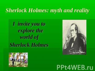 Sherlock Holmes: myth and realityI invite you to explore the world of Sherlock H