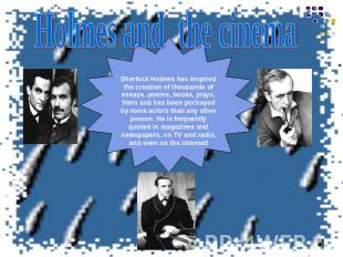 Holmes and the cinemaSherlock Holmes has inspired the creation of thousands of e