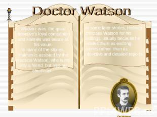 Watson was the great detective's loyal companion and Holmes was aware of his val